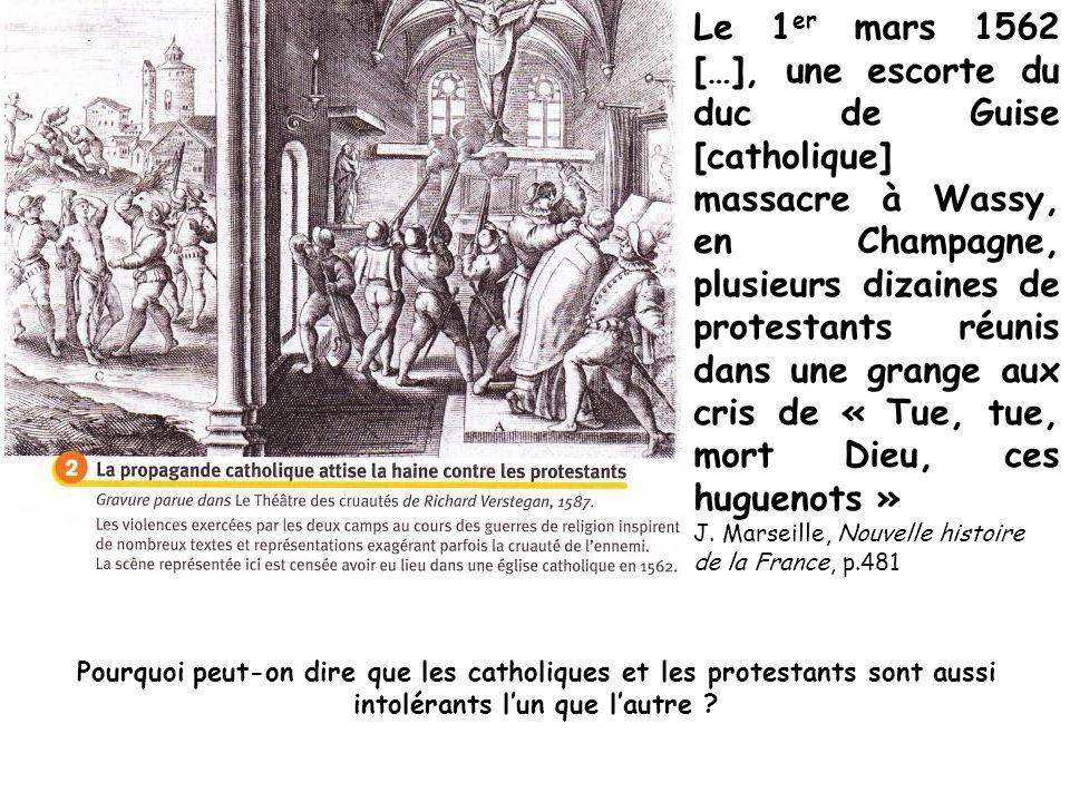 Le 1er mars 1562 […], une escorte du duc de Guise [catholique] massacre à Wassy, en Champagne, plusieurs dizaines de protestants réunis dans une grange aux cris de « Tue, tue, mort Dieu, ces huguenots »